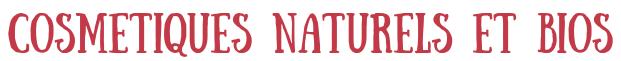 CosmEtiques naturels et bios